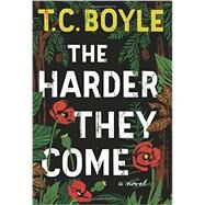 The Harder They Come by Boyle, T. Coraghessan, 9780062349378