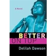 Better on Top by Dawson, Delilah, 9780312369378