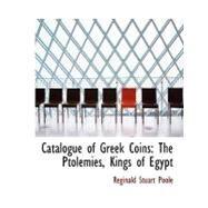Catalogue of Greek Coins : The Ptolemies, Kings of Egypt by Poole, Reginald Stuart, 9780554549378