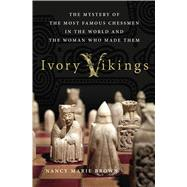 Ivory Vikings: The Mystery of the Most Famous Chessmen in the World and the Woman Who Made Them by Brown, Nancy Marie, 9781137279378