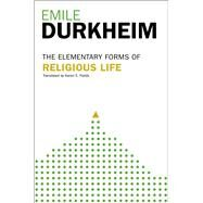 Elementary Forms Of The Religious Life Newly Translated By Karen E. Fields by Durkheim, Emile, 9780029079379