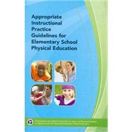 Appropriate Instructional Practice Guidelines for Elementary School Physical Education by NASPE National Association for Sport and Physical Education, 9780883149379
