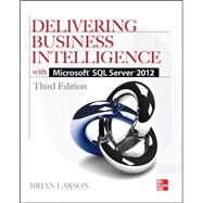 Delivering Business Intelligence with Microsoft SQL Server 2012 3/E by Larson, Brian, 9780071759380