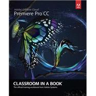 Adobe Premiere Pro CC Classroom in a Book by Adobe Creative Team, 9780321919380