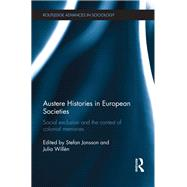 Austere Histories in European Societies: Social Exclusion and the Contest of Colonial Memories by Jonsson; Stefan, 9781138909380