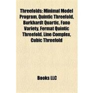 Threefolds : Minimal Model Program, Quintic Threefold, Burkhardt Quartic, Fano Variety, Fermat Quintic Threefold, Line Complex, Cubic Threefold by , 9781157199380