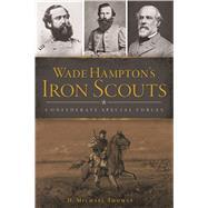 Wade Hampton's Iron Scouts by Thomas, D. Michael, 9781467139380