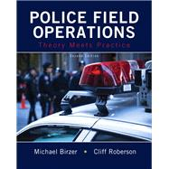 Police Field Operations Theory Meets Practice by Birzer, Michael, Ed.D.; Roberson, Cliff, 9780133599381