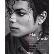 Man in the Music The Creative Life and Work of Michael Jackson by Vogel, Joseph; DeCurtis, Anthony, 9781402779381