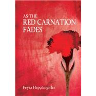 As the Red Carnation Fades by Hep‡ilingirler, Feyza, 9781840599381