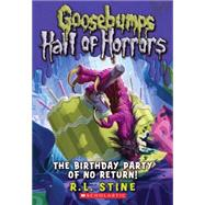 Goosebumps Hall of Horrors #6: The Birthday Party of No Return by Stine, R.L., 9780545289382