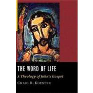 The Word of Life: A Theology of John's Gospel by Koester, Craig R., 9780802829382