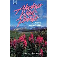 Alaska's Wild Plants: A Guide to Alaska's Edible Harvest by Eaton, Janice Schofield, 9780882409382