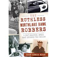 The Ruthless Northlake Bank Robbers by Návar, Edgar Gamboa, 9781467119382