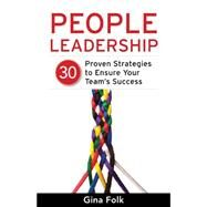 People Leadership: 30 Proven Strategies to Ensure Your Team's Success by Folk, Gina, 9781631529382
