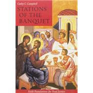 Stations of the Banquet : Faith Foundations for Food Justice by Campbell, Cathy C., 9780814629383