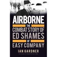 Airborne The Combat Story of Ed Shames of Easy Company by Gardner, Ian; Shames, Ed; Shames, Ed, 9781472819383