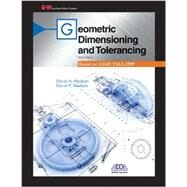 Geometric Dimensioning and Tolerancing: Based on Asme Y14.5-2009 by Madsen, David A.; Madsen, David P., 9781605259383