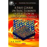 A First Course on Basic Elements of Heat Flow in Nanoporous Fabrics by Haghi, A. K., 9781619429383