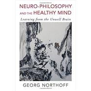 Neuro-philosophy and the Healthy Mind by Northoff, Georg, 9780393709384
