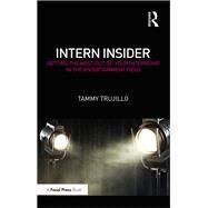 Intern Insider: Getting the Most Out of Your Internship in the Entertainment Field by Trujillo; Tammy, 9781138659384