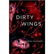Dirty Wings A Novel by McCarry, Sarah, 9781250049384