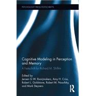 Cognitive Modeling in Perception and Memory: A Festschrift for Richard M. Shiffrin by Raaijmakers; J G W, 9780415709385