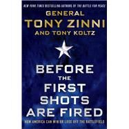 Before the First Shots Are Fired How America Can Win Or Lose Off The Battlefield by Zinni, Tony; Koltz, Tony, 9781137279385