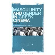 Masculinity and Gender in Greek Cinema 1949-1967 by Hadjikyriacou, Achilleas, 9781441109385