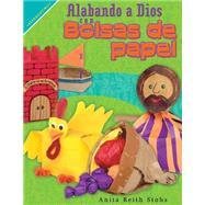 Alabando a Dios con bolsas de papel by Stohs, Anita Reith; Corzo, Sandra; Radtke, Becky, 9780758649386