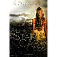 Where the Staircase Ends by Stokes, Stacy, 9780986279386