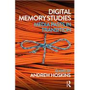 Digital Memory Studies: Media Pasts in Transition by Hoskins; Andrew, 9781138639386