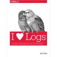 I Heart Logs: Event Data, Stream Processing, and Data Integration by Kreps, Jay, 9781491909386