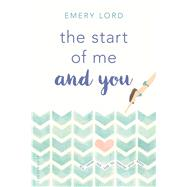 The Start of Me and You by Lord, Emery, 9781619639386
