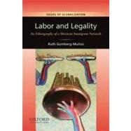 Labor and Legality An Ethnography of a Mexican Immigrant Network by Gomberg-Muñoz, Ruth, 9780199739387