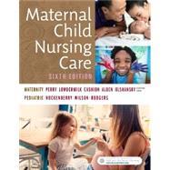Maternal Child Nursing Care by Perry, Shannon E., R.N., Ph.D.; Hockenberry, Marilyn J., Ph.D., R.N.; Lowdermilk, Deitra Leonard, Ph.d.; Cashion, Kitty, R.N., 9780323549387