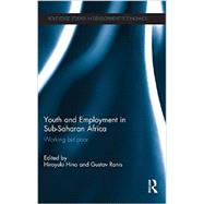 Youth and Employment in Sub-Saharan Africa: Working but Poor by Hino; Hiroyuki, 9780415859387