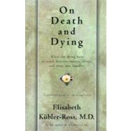 On Death and Dying : What the Dying Have to Teach Doctors, Nurses, Clergy, and Their Own Families by Kubler-Ross, Elisabeth, 9780684839387