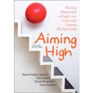 Aiming High : Raising Attainment of Pupils from Culturally-Diverse Backgrounds by Marie Parker-Jenkins, 9781412929387