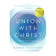 Union with Christ The Way to Know and Enjoy God by Wilbourne, Rankin, 9781434709387