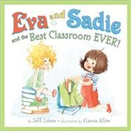 Eva and Sadie and the Best Classroom Ever! by Cohen, Jeff; Allen, Elanna, 9780062249388