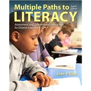 Multiple Paths to Literacy Assessment and Differentiated Instruction for Diverse Learners, K-12 by Gipe, Joan P., 9780132849388