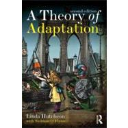 A Theory of Adaptation by Hutcheon; Linda, 9780415539388