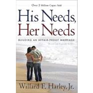 His Needs, Her Needs : Building an Affair-Proof Marriage by HARLEY WILLARD F. JR., 9780800719388