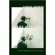 Dark Matters by Browne, Simone, 9780822359388