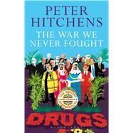 The War We Never Fought The British Establishment's Surrender to Drugs by Hitchens, Peter, 9781472939388