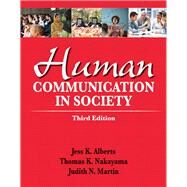 Human Communication in Society by Alberts, Jess K.; Nakayama, Thomas K; Martin, Judith N., 9780205029389