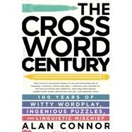 The Crossword Century 100 Years of Witty Wordplay, Ingenious Puzzles, and Linguistic Mischief by Connor, Alan, 9781592409389