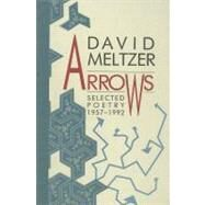 Arrows : Selected Poetry, 1957-1992 by Meltzer, David, 9780876859391