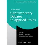 Contemporary Debates in Applied Ethics by Cohen, Andrew I.; Wellman, Christopher Heath, 9781118479391